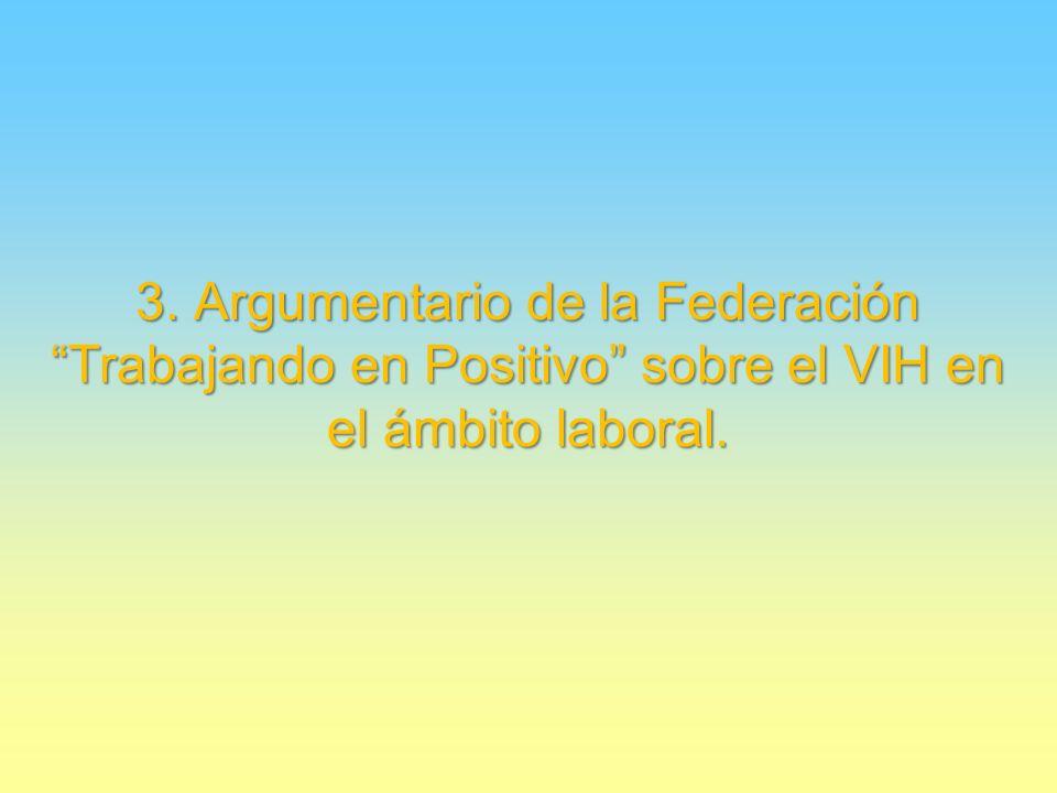 3. Argumentario de la Federación Trabajando en Positivo sobre el VIH en el ámbito laboral.