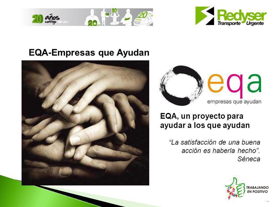 16 EQA-Empresas que Ayudan EQA, un proyecto para ayudar a los que ayudan La satisfacción de una buena acción es haberla hecho.