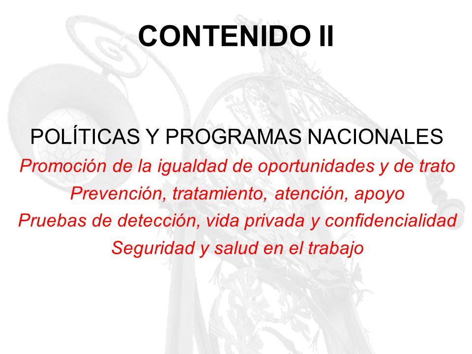 CONTENIDO II POLÍTICAS Y PROGRAMAS NACIONALES Promoción de la igualdad de oportunidades y de trato Prevención, tratamiento, atención, apoyo Pruebas de