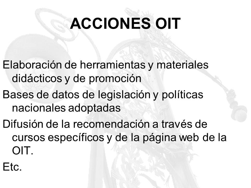 ACCIONES OIT Elaboración de herramientas y materiales didácticos y de promoción Bases de datos de legislación y políticas nacionales adoptadas Difusió