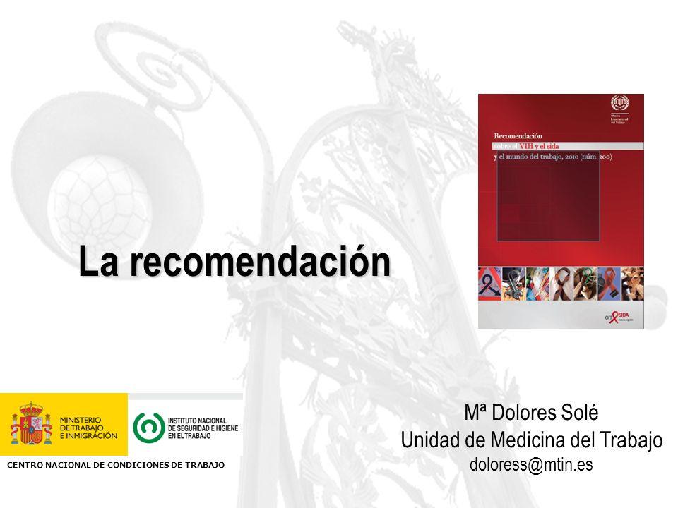La recomendación Mª Dolores Solé Unidad de Medicina del Trabajo doloress@mtin.es CENTRO NACIONAL DE CONDICIONES DE TRABAJO
