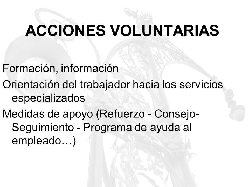 ACCIONES VOLUNTARIAS Formación, información Orientación del trabajador hacia los servicios especializados Medidas de apoyo (Refuerzo - Consejo- Seguim