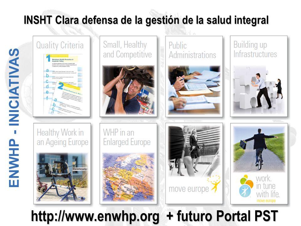 ENWHP - INICIATIVAS INSHT Clara defensa de la gestión de la salud integral http://www.enwhp.org + futuro Portal PST