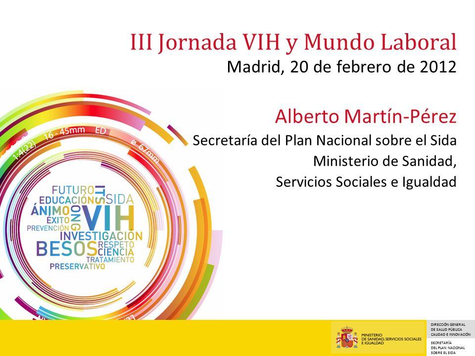 DIRECCIÓN GENERAL DE SALUD PÚBLICA CALIDAD E INNOVACIÓN SECRETARÍA DEL PLAN NACIONAL SOBRE EL SIDA III Jornada VIH y Mundo Laboral Madrid, 20 de febre