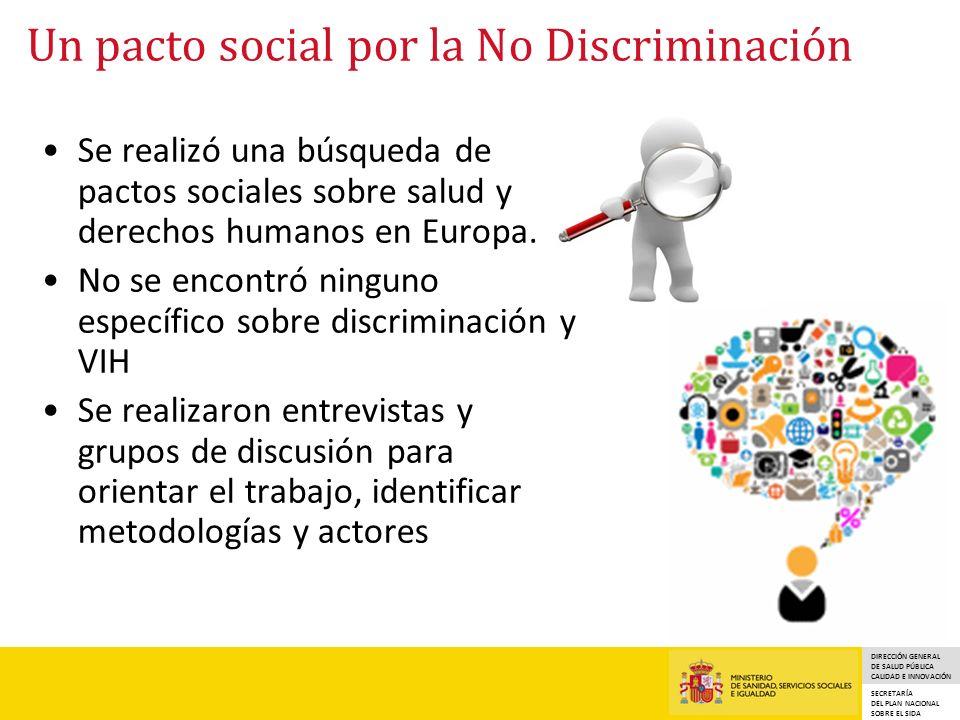 DIRECCIÓN GENERAL DE SALUD PÚBLICA CALIDAD E INNOVACIÓN SECRETARÍA DEL PLAN NACIONAL SOBRE EL SIDA Un pacto social por la No Discriminación Se realizó una búsqueda de pactos sociales sobre salud y derechos humanos en Europa.