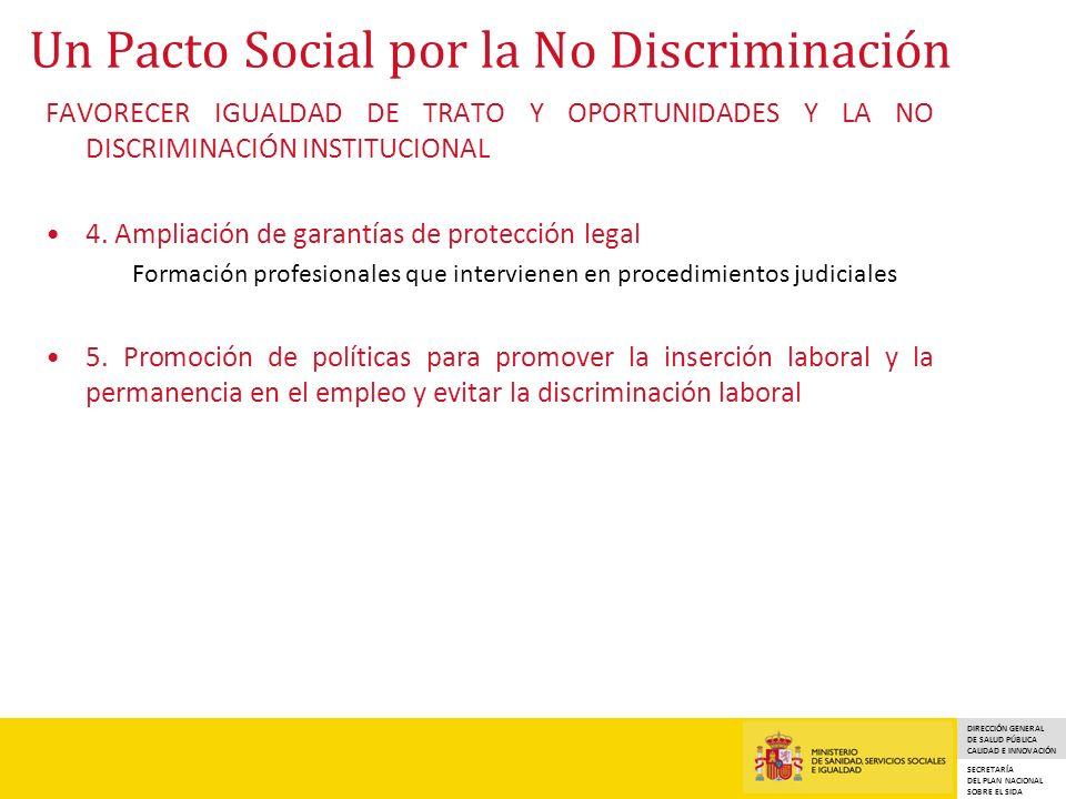 DIRECCIÓN GENERAL DE SALUD PÚBLICA CALIDAD E INNOVACIÓN SECRETARÍA DEL PLAN NACIONAL SOBRE EL SIDA Un Pacto Social por la No Discriminación FAVORECER IGUALDAD DE TRATO Y OPORTUNIDADES Y LA NO DISCRIMINACIÓN INSTITUCIONAL 4.
