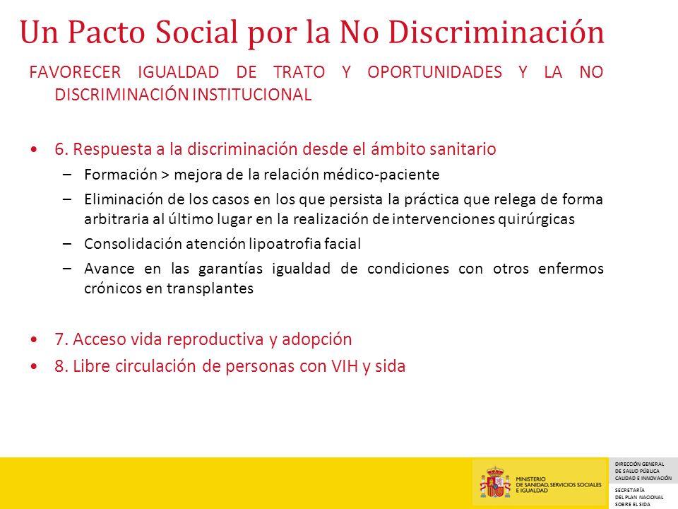 DIRECCIÓN GENERAL DE SALUD PÚBLICA CALIDAD E INNOVACIÓN SECRETARÍA DEL PLAN NACIONAL SOBRE EL SIDA Un Pacto Social por la No Discriminación FAVORECER IGUALDAD DE TRATO Y OPORTUNIDADES Y LA NO DISCRIMINACIÓN INSTITUCIONAL 6.