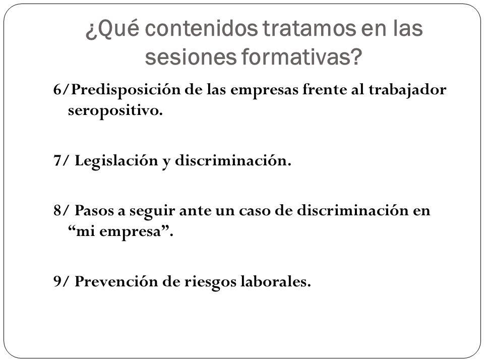 ¿Qué contenidos tratamos en las sesiones formativas? 6/Predisposición de las empresas frente al trabajador seropositivo. 7/ Legislación y discriminaci