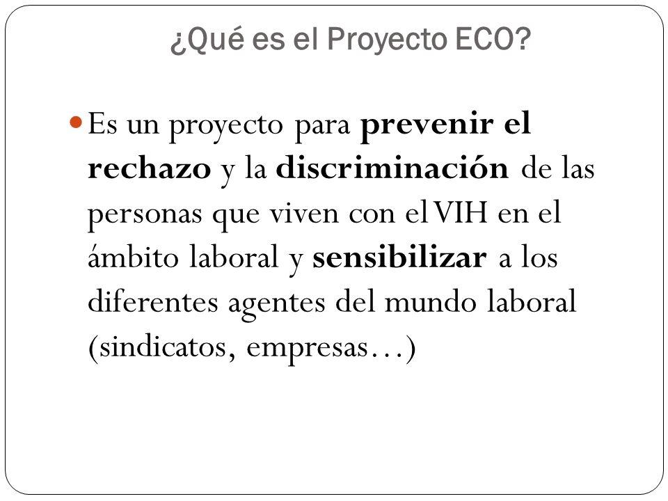 ¿Qué es el Proyecto ECO? Es un proyecto para prevenir el rechazo y la discriminación de las personas que viven con el VIH en el ámbito laboral y sensi