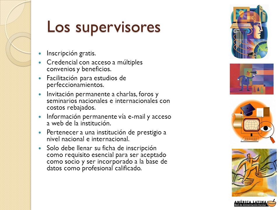 Los supervisores Inscripción gratis. Credencial con acceso a múltiples convenios y beneficios. Facilitación para estudios de perfeccionamientos. Invit