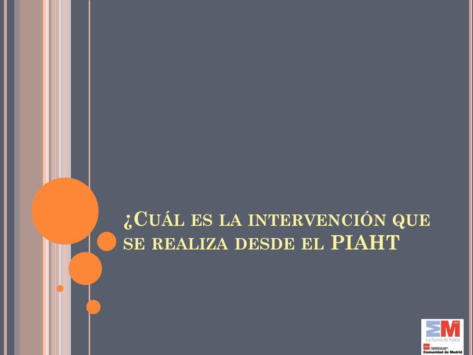 ¿C UÁL ES LA INTERVENCIÓN QUE SE REALIZA DESDE EL PIAHT