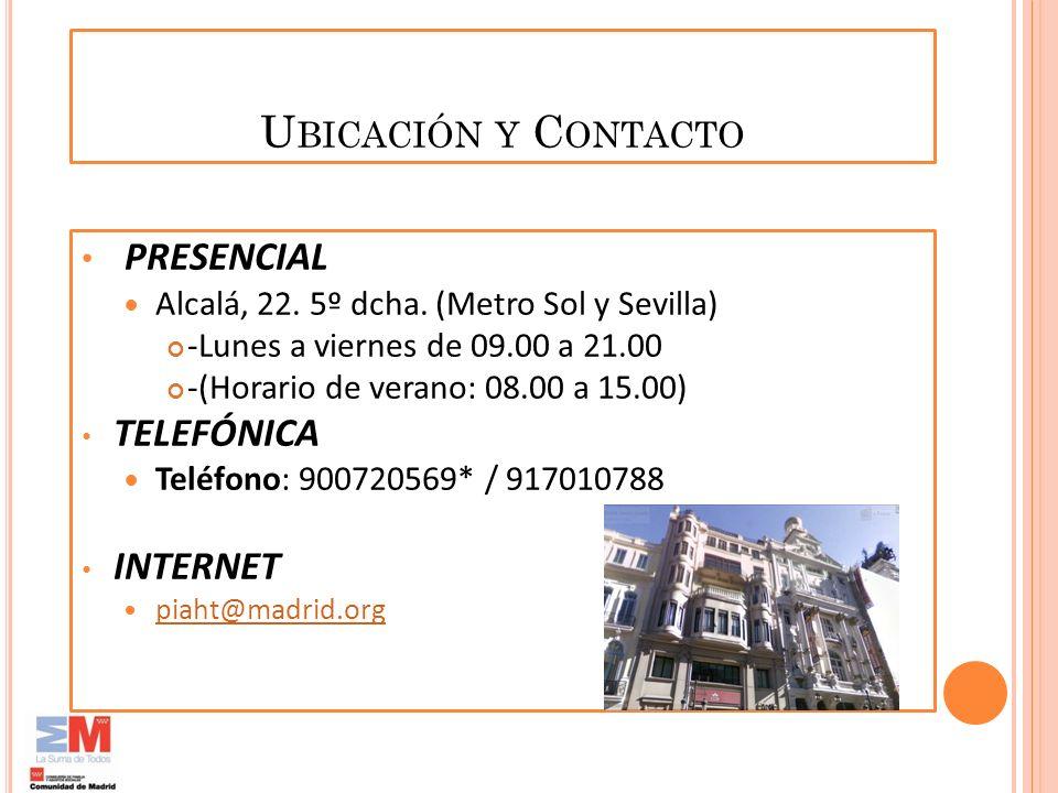 U BICACIÓN Y C ONTACTO PRESENCIAL Alcalá, 22. 5º dcha. (Metro Sol y Sevilla) -Lunes a viernes de 09.00 a 21.00 -(Horario de verano: 08.00 a 15.00) TEL
