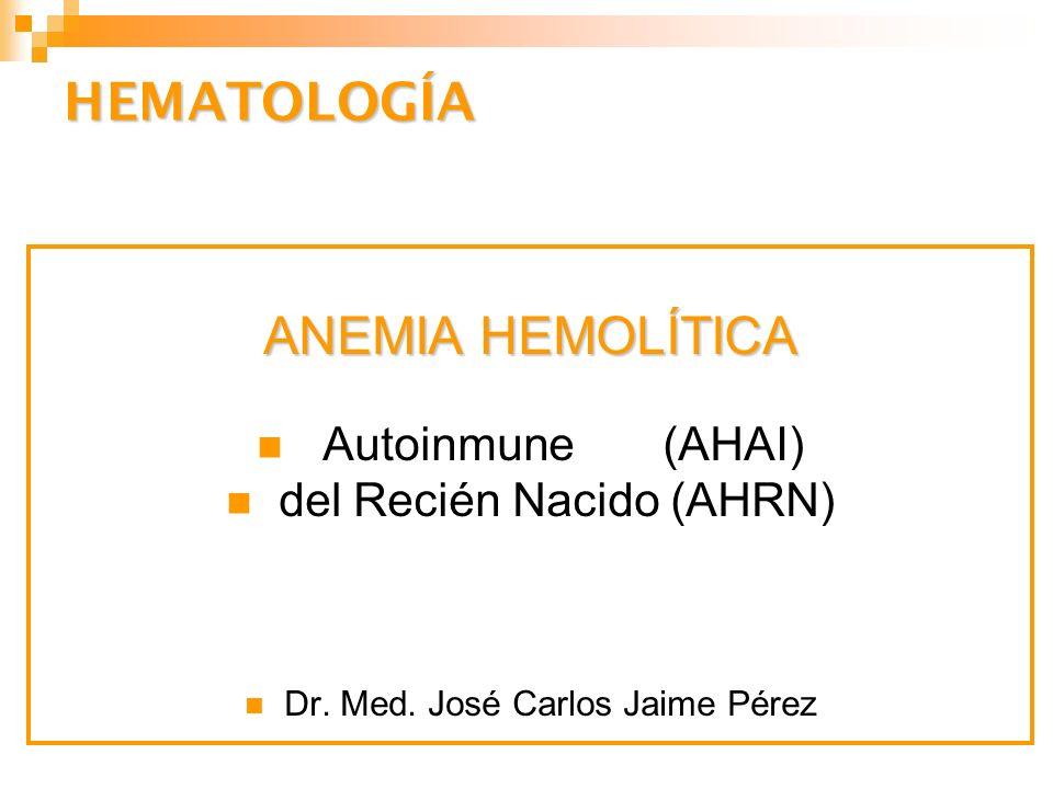 HEMATOLOGÍA ANEMIA HEMOLÍTICA Autoinmune (AHAI) del Recién Nacido (AHRN) Dr.