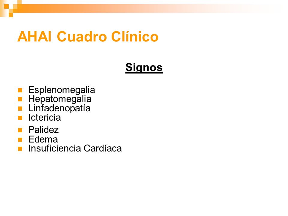 AHAI Cuadro Clínico Signos Esplenomegalia Hepatomegalia Linfadenopatía Ictericia Palidez Edema Insuficiencia Cardíaca