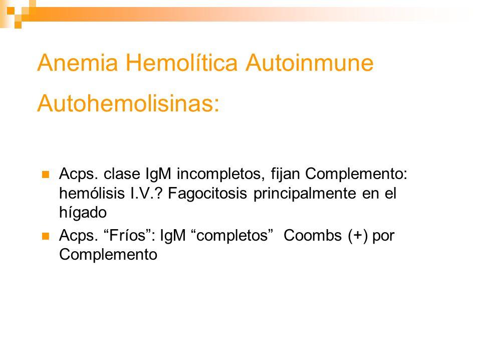 Anemia Hemolítica Autoinmune Autohemolisinas: Acps.