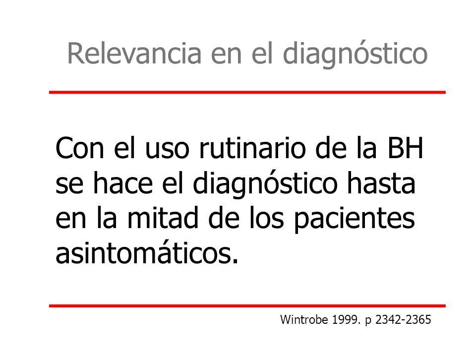 Con el uso rutinario de la BH se hace el diagnóstico hasta en la mitad de los pacientes asintomáticos. Relevancia en el diagnóstico Wintrobe 1999. p 2