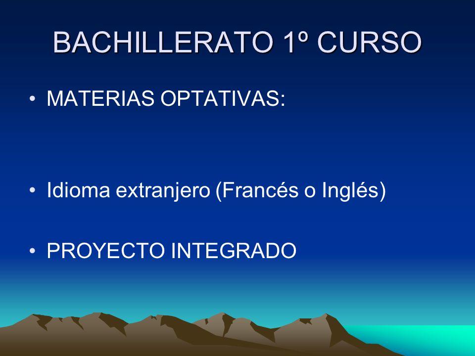 BACHILLERATO 1º CURSO MATERIAS OPTATIVAS: Idioma extranjero (Francés o Inglés) PROYECTO INTEGRADO