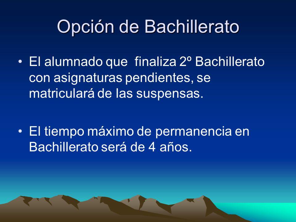 Opción de Bachillerato El alumnado que finaliza 2º Bachillerato con asignaturas pendientes, se matriculará de las suspensas. El tiempo máximo de perma
