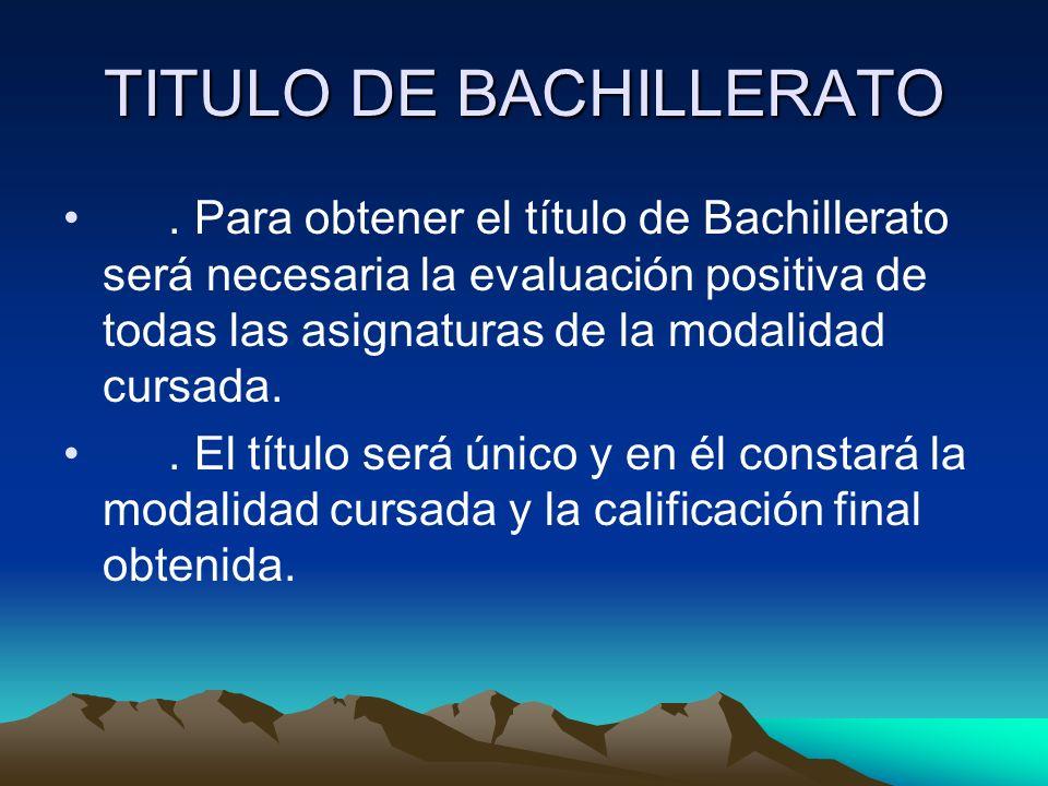 TITULO DE BACHILLERATO. Para obtener el título de Bachillerato será necesaria la evaluación positiva de todas las asignaturas de la modalidad cursada.