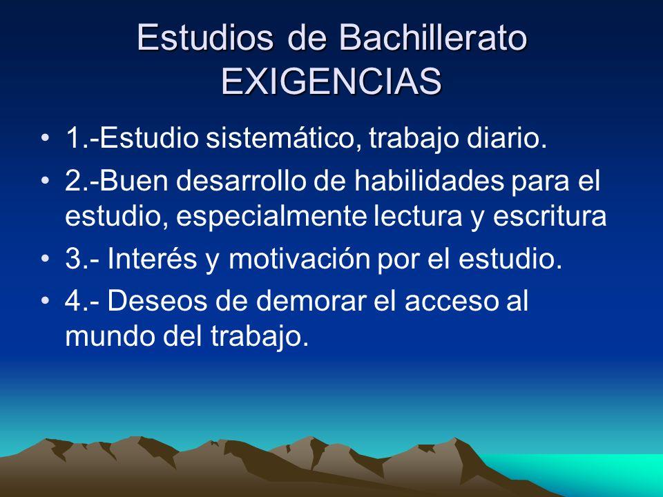 Estudios de Bachillerato EXIGENCIAS 1.-Estudio sistemático, trabajo diario. 2.-Buen desarrollo de habilidades para el estudio, especialmente lectura y