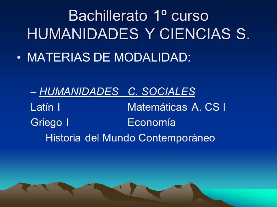 Bachillerato 1º curso HUMANIDADES Y CIENCIAS S. MATERIAS DE MODALIDAD: –HUMANIDADESC. SOCIALES Latín IMatemáticas A. CS I Griego IEconomía Historia de
