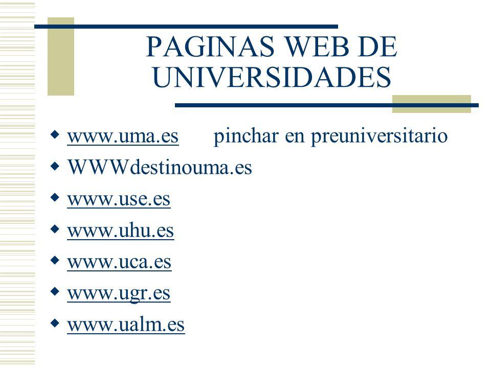 PAGINAS WEB DE UNIVERSIDADES www.uma.es pinchar en preuniversitario www.uma.es WWWdestinouma.es www.use.es www.uhu.es www.uca.es www.ugr.es www.ualm.e