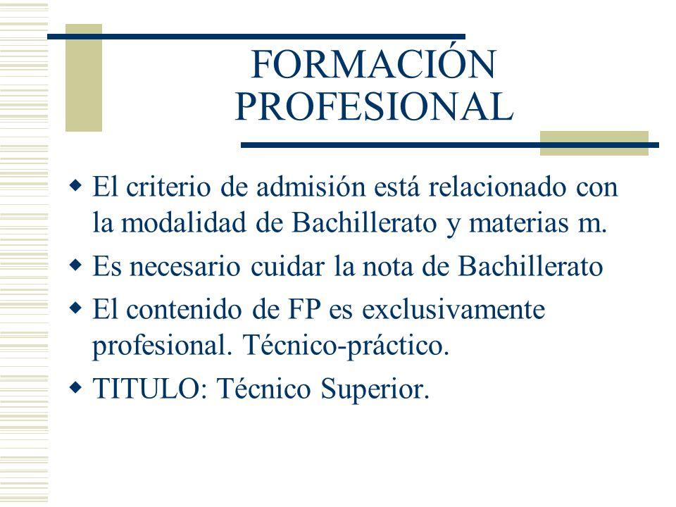 FORMACIÓN PROFESIONAL El criterio de admisión está relacionado con la modalidad de Bachillerato y materias m. Es necesario cuidar la nota de Bachiller
