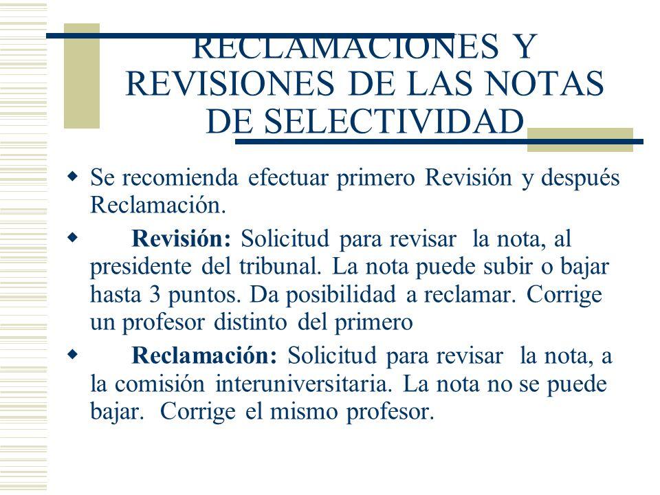 RECLAMACIONES Y REVISIONES DE LAS NOTAS DE SELECTIVIDAD Se recomienda efectuar primero Revisión y después Reclamación. Revisión: Solicitud para revisa