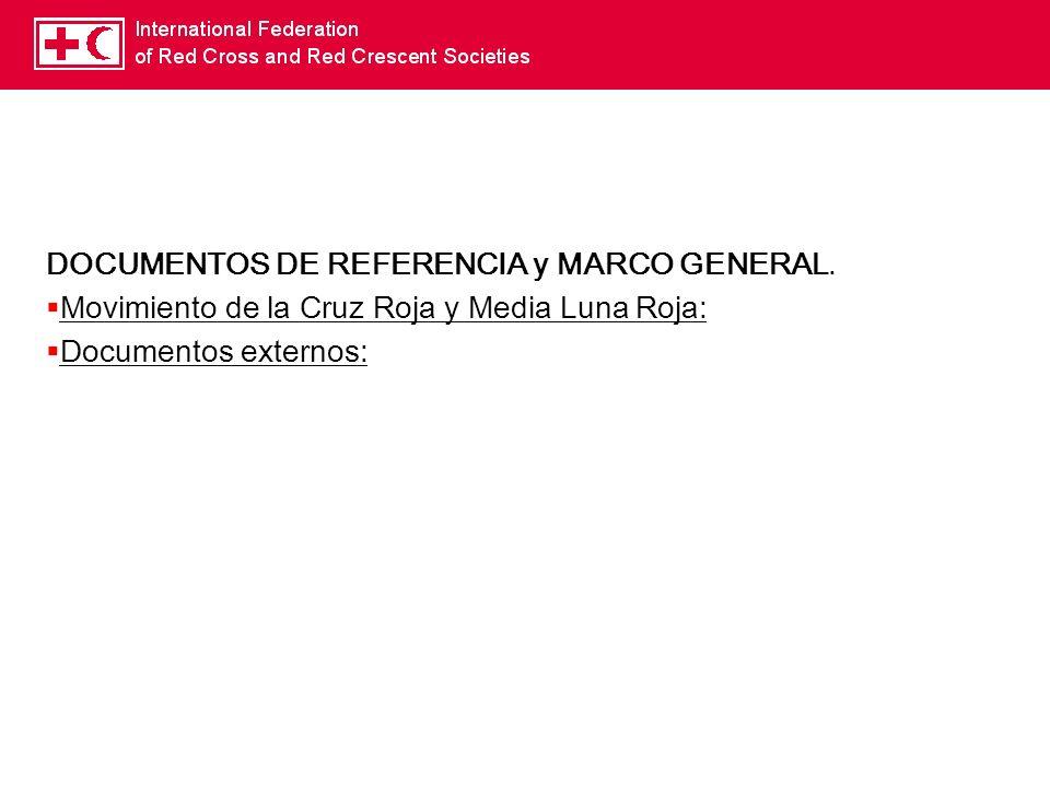 DOCUMENTOS DE REFERENCIA y MARCO GENERAL. Movimiento de la Cruz Roja y Media Luna Roja: Documentos externos: