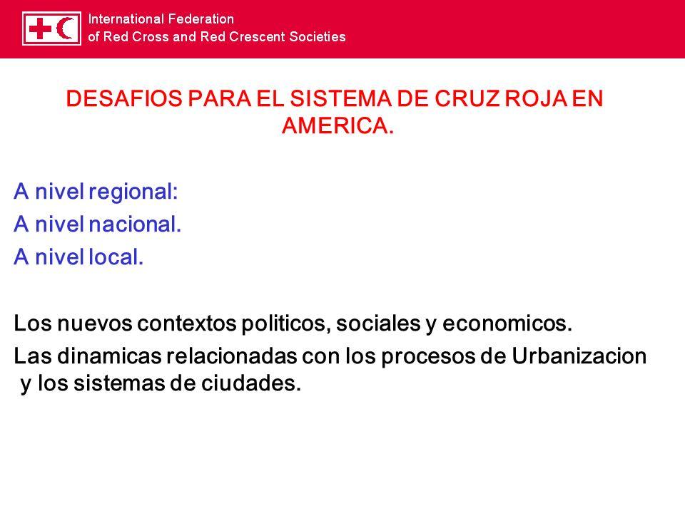 DESAFIOS PARA EL SISTEMA DE CRUZ ROJA EN AMERICA. A nivel regional: A nivel nacional. A nivel local. Los nuevos contextos politicos, sociales y econom