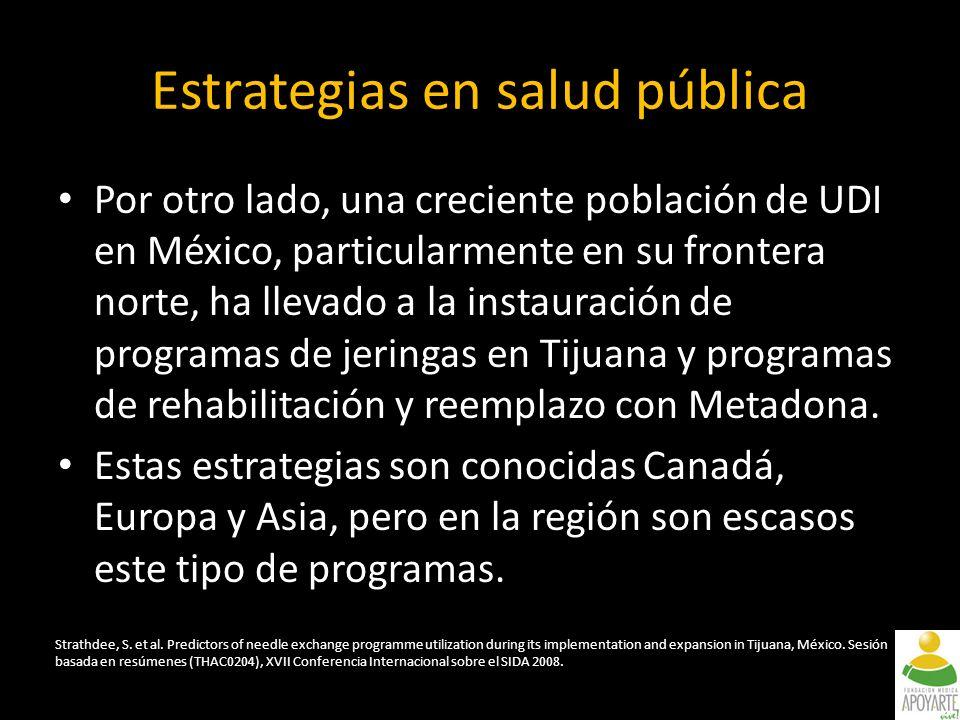 Por otro lado, una creciente población de UDI en México, particularmente en su frontera norte, ha llevado a la instauración de programas de jeringas en Tijuana y programas de rehabilitación y reemplazo con Metadona.