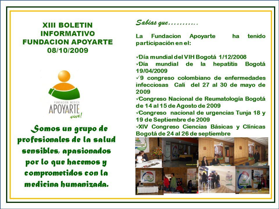 XIII BOLETIN INFORMATIVO FUNDACION APOYARTE 08/10/2009 Somos un grupo de profesionales de la salud sensibles, apasionados por lo que hacemos y comprom