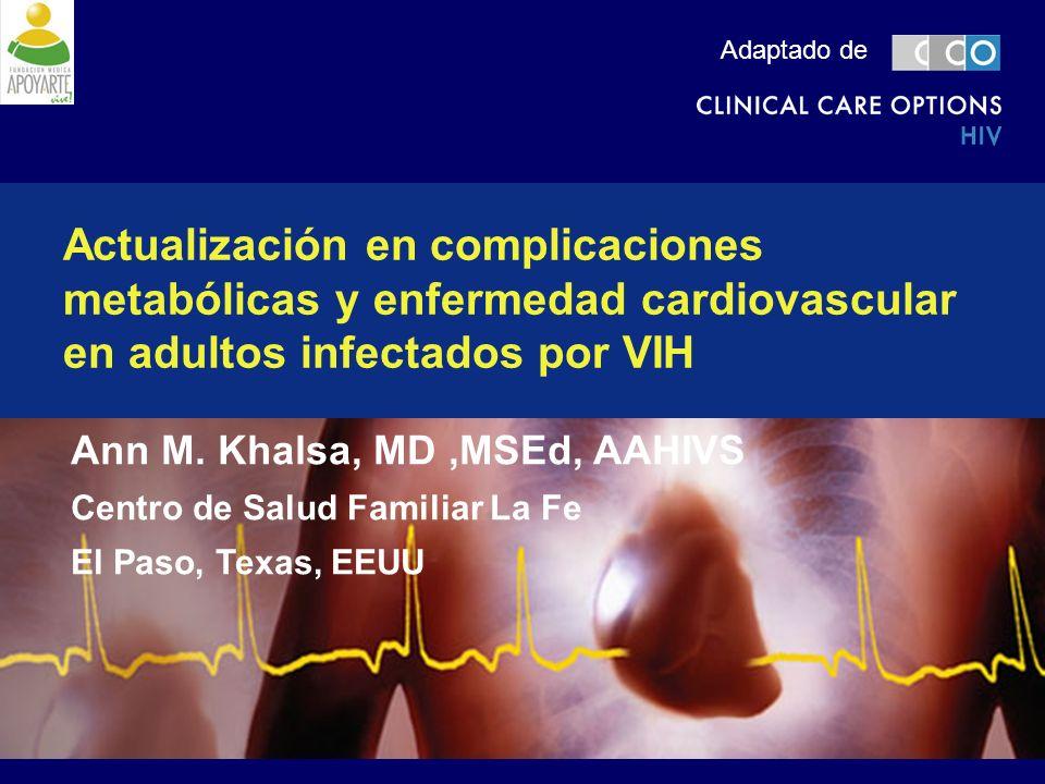 Actualización en complicaciones metabólicas y enfermedad cardiovascular en adultos infectados por VIH Ann M. Khalsa, MD,MSEd, AAHIVS Centro de Salud F