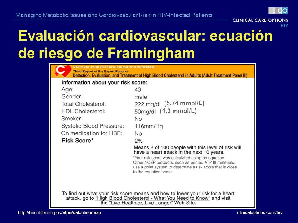 clinicaloptions.com/hiv Managing Metabolic Issues and Cardiovascular Risk in HIV-Infected Patients Evaluación cardiovascular: ecuación de riesgo de Fr