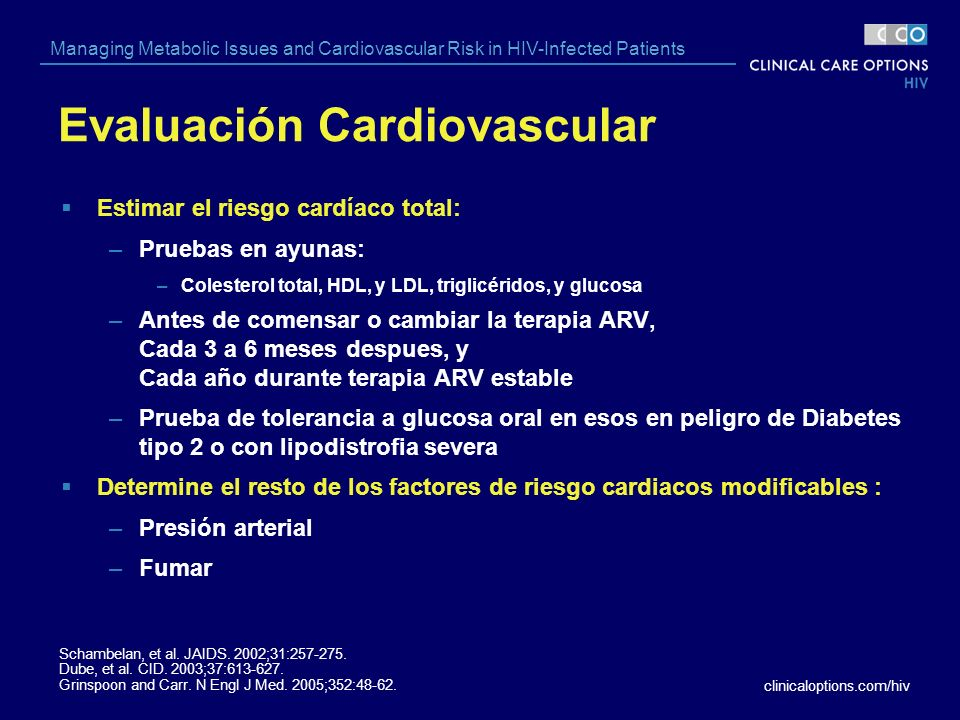 clinicaloptions.com/hiv Managing Metabolic Issues and Cardiovascular Risk in HIV-Infected Patients Evaluación Cardiovascular Estimar el riesgo cardíac
