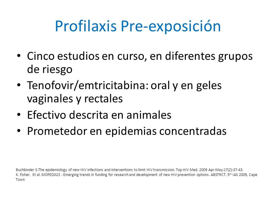 Profilaxis Pre-exposición Cinco estudios en curso, en diferentes grupos de riesgo Tenofovir/emtricitabina: oral y en geles vaginales y rectales Efecti