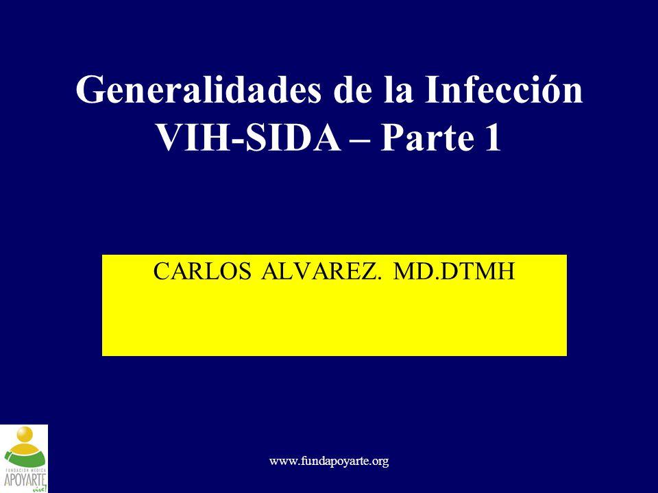 www.fundapoyarte.org Generalidades de la Infección VIH-SIDA – Parte 1 CARLOS ALVAREZ. MD.DTMH