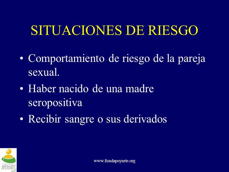 www.fundapoyarte.org SITUACIONES DE RIESGO Comportamiento de riesgo de la pareja sexual. Haber nacido de una madre seropositiva Recibir sangre o sus d
