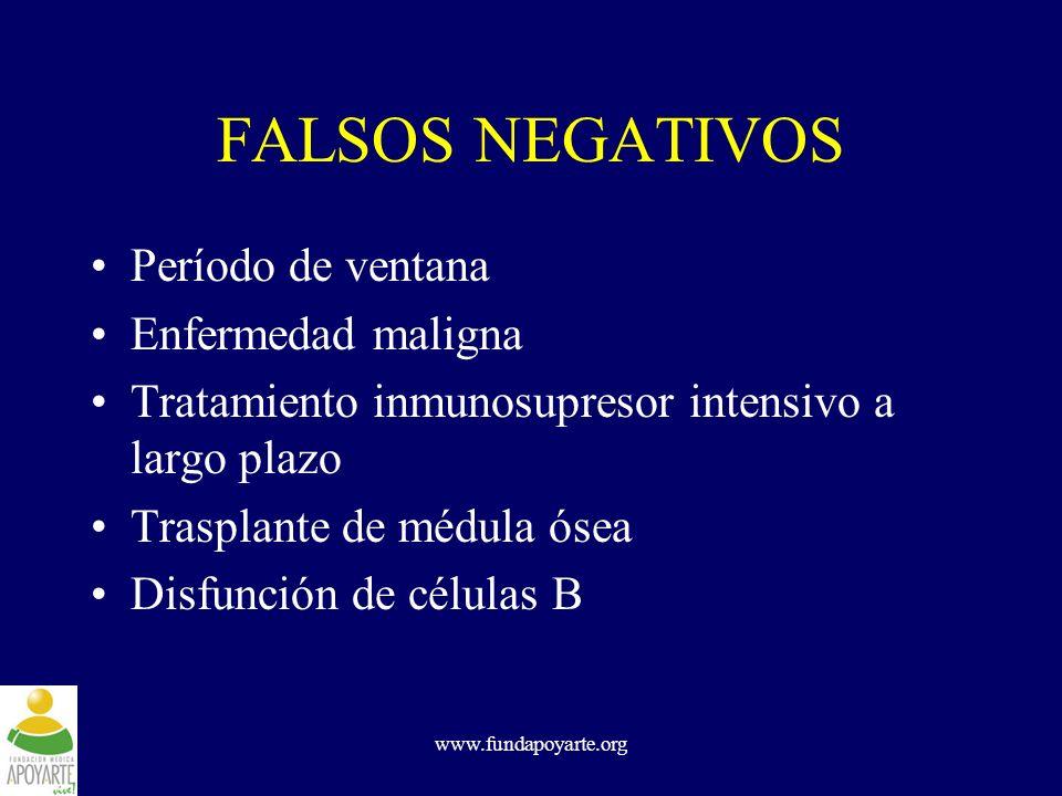 www.fundapoyarte.org FALSOS NEGATIVOS Período de ventana Enfermedad maligna Tratamiento inmunosupresor intensivo a largo plazo Trasplante de médula ós