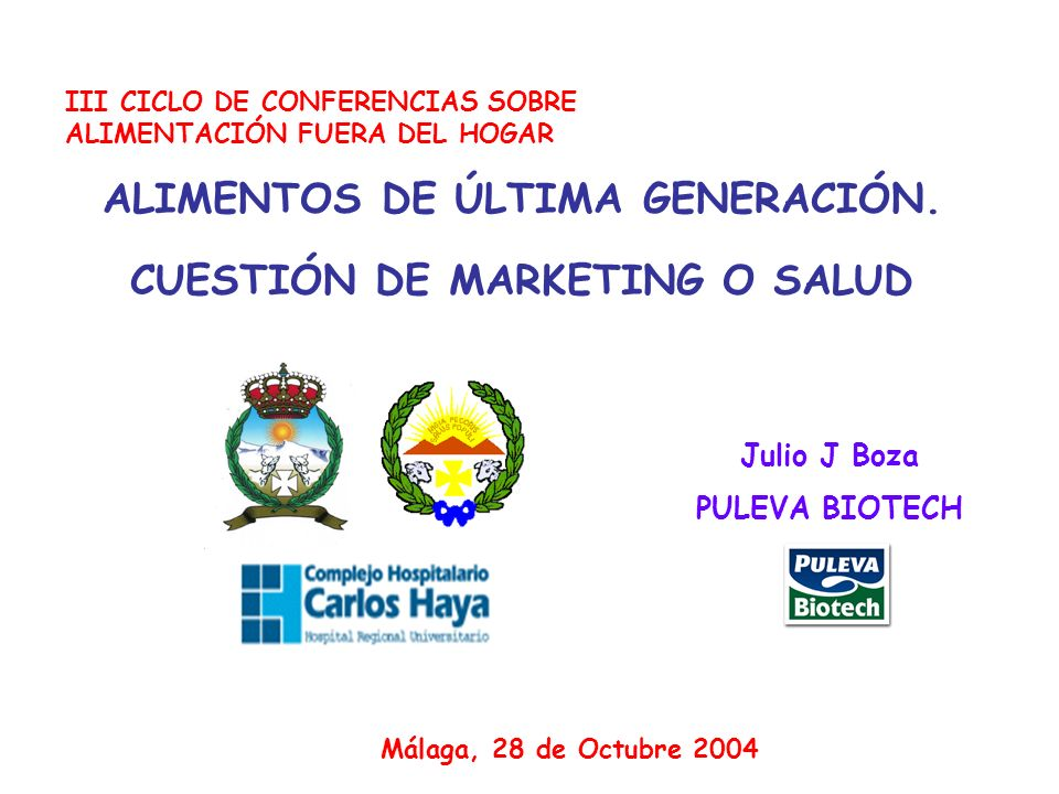 III CICLO DE CONFERENCIAS SOBRE ALIMENTACIÓN FUERA DEL HOGAR ALIMENTOS DE ÚLTIMA GENERACIÓN. CUESTIÓN DE MARKETING O SALUD Málaga, 28 de Octubre 2004