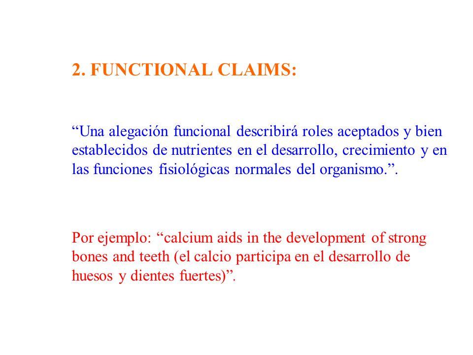 Una alegación funcional describirá roles aceptados y bien establecidos de nutrientes en el desarrollo, crecimiento y en las funciones fisiológicas nor