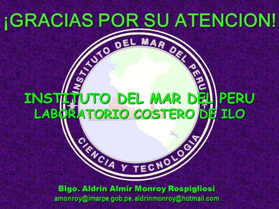 ¡GRACIAS POR SU ATENCION! INSTITUTO DEL MAR DEL PERU LABORATORIO COSTERO DE ILO Blgo. Aldrin Almir Monroy Rospigliosi amonroy@imarpe.gob.pe, aldrinmon