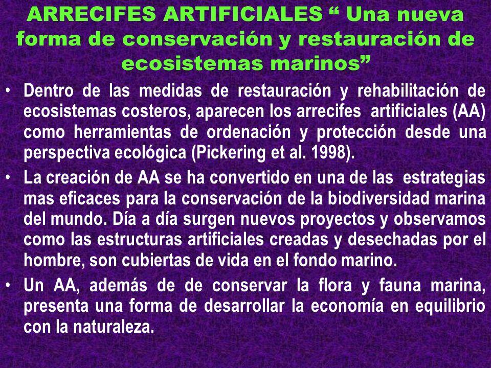 ARRECIFES ARTIFICIALES Una nueva forma de conservación y restauración de ecosistemas marinos Dentro de las medidas de restauración y rehabilitación de