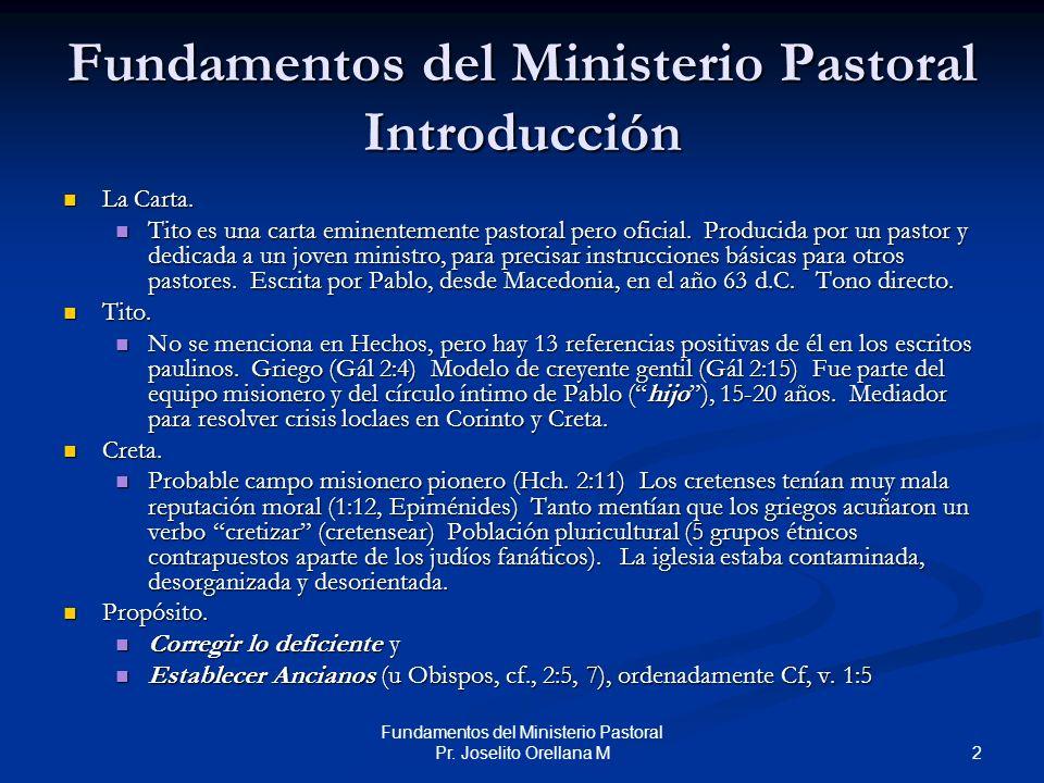2 Fundamentos del Ministerio Pastoral Pr. Joselito Orellana M Fundamentos del Ministerio Pastoral Introducción La Carta. La Carta. Tito es una carta e