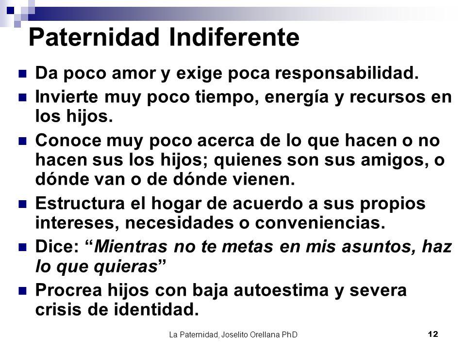 La Paternidad, Joselito Orellana PhD12 Paternidad Indiferente Da poco amor y exige poca responsabilidad. Invierte muy poco tiempo, energía y recursos