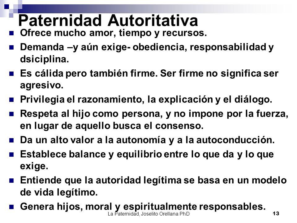 La Paternidad, Joselito Orellana PhD13 Paternidad Autoritativa Ofrece mucho amor, tiempo y recursos. Demanda –y aún exige- obediencia, responsabilidad