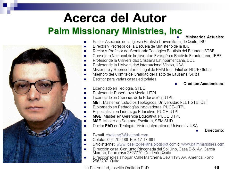La Paternidad, Joselito Orellana PhD16 Palm Missionary Ministries, Inc Acerca del Autor Palm Missionary Ministries, Inc Ministerios Actuales: Pastor A