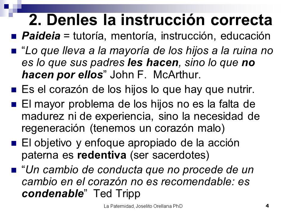 La Paternidad, Joselito Orellana PhD4 2. Denles la instrucción correcta Paideia = tutoría, mentoría, instrucción, educación Lo que lleva a la mayoría