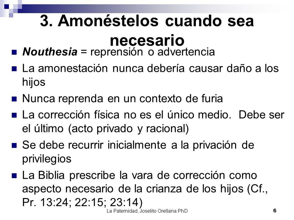 La Paternidad, Joselito Orellana PhD6 3. Amonéstelos cuando sea necesario Nouthesia = reprensión o advertencia La amonestación nunca debería causar da