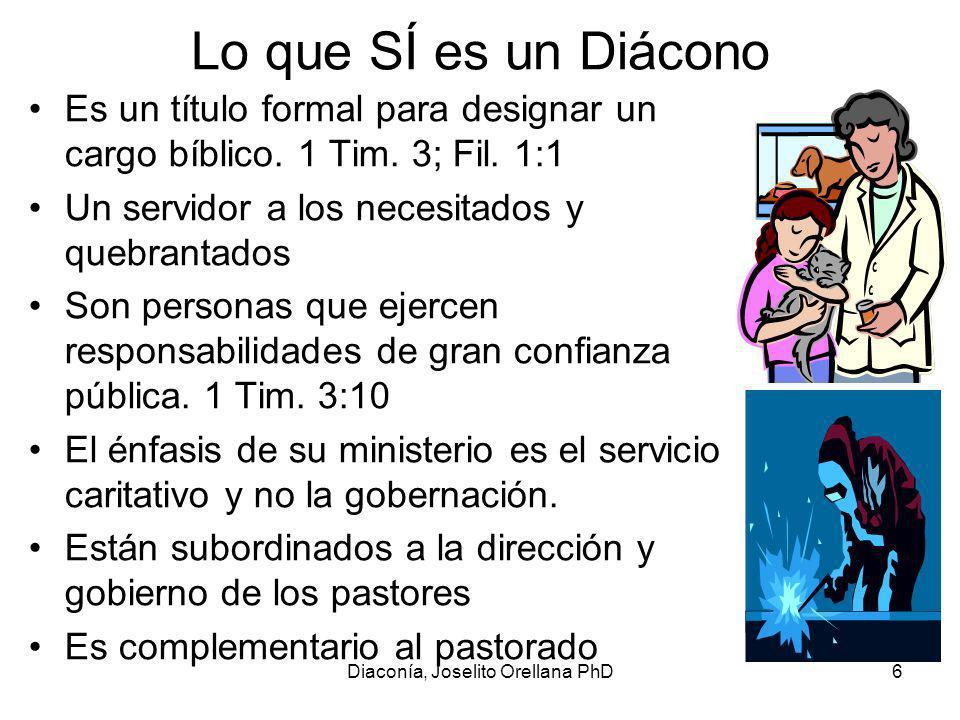 Diaconía, Joselito Orellana PhD6 Lo que SÍ es un Diácono Es un título formal para designar un cargo bíblico.